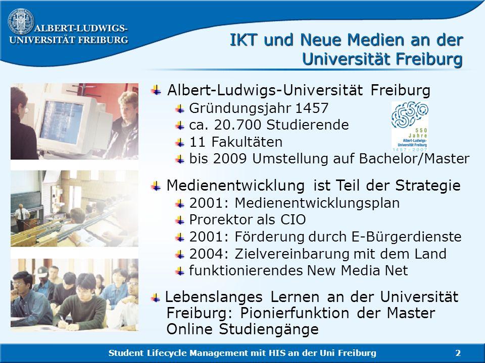 Student Lifecycle Management mit HIS an der Uni Freiburg2 IKT und Neue Medien an der Universität Freiburg Albert-Ludwigs-Universität Freiburg Gründung
