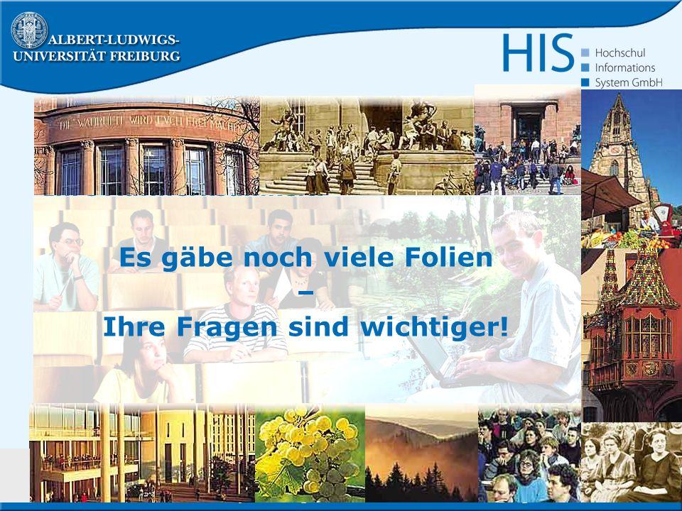 Student Lifecycle Management mit HIS an der Uni Freiburg21 Vielen Dank für Ihre Aufmerksamkeit! Es gäbe noch viele Folien – Ihre Fragen sind wichtiger