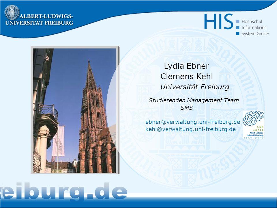 Lydia Ebner Clemens Kehl Universität Freiburg Studierenden Management Team SMS ebner@verwaltung.uni-freiburg.de kehl@verwaltung.uni-freiburg.de