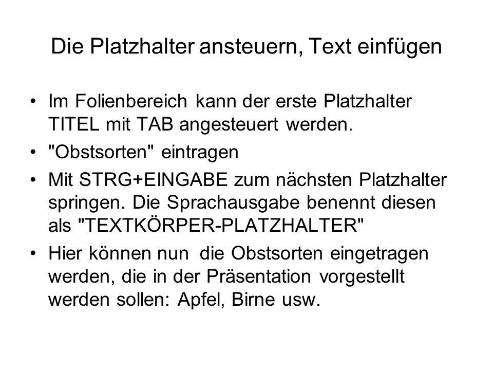 Die Platzhalter ansteuern, Text einfügen Im Folienbereich kann der erste Platzhalter TITEL mit TAB angesteuert werden.
