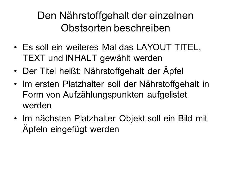 Den Nährstoffgehalt der einzelnen Obstsorten beschreiben Es soll ein weiteres Mal das LAYOUT TITEL, TEXT und INHALT gewählt werden Der Titel heißt: Nä