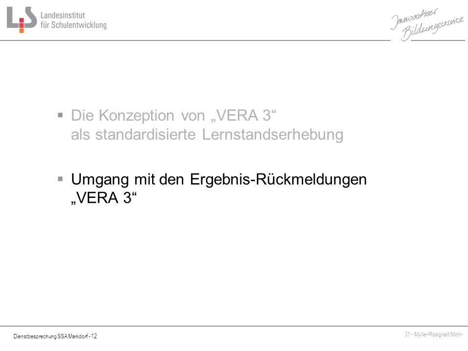 Dienstbesprechung SSA Markdorf - 12 31 - Müller-Rosigkeit/Mohr Die Konzeption von VERA 3 als standardisierte Lernstandserhebung Umgang mit den Ergebni