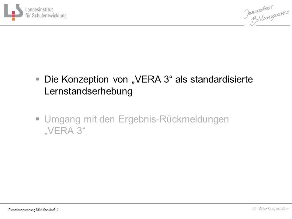 Dienstbesprechung SSA Markdorf - 2 31 - Müller-Rosigkeit/Mohr Die Konzeption von VERA 3 als standardisierte Lernstandserhebung Umgang mit den Ergebnis