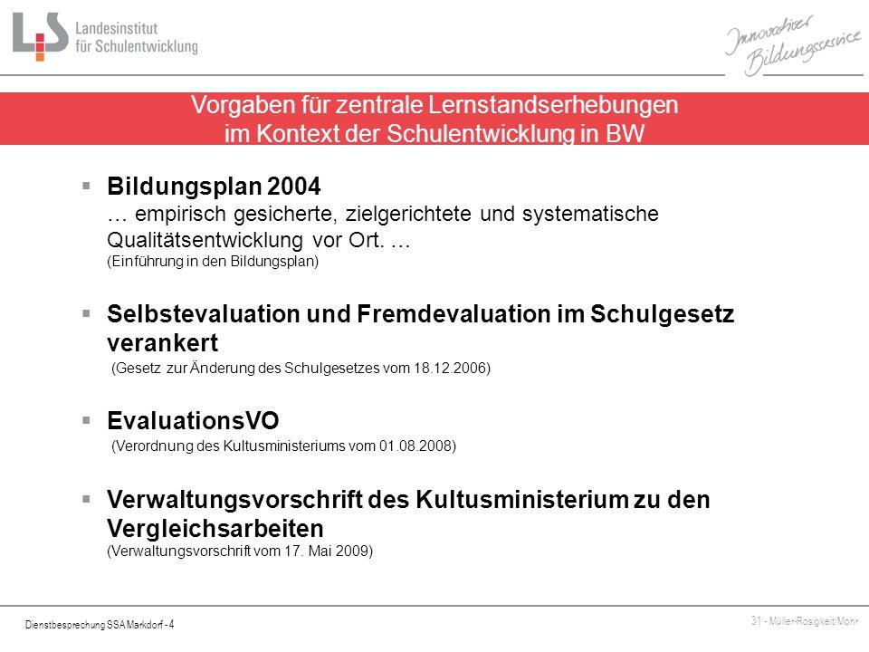 Dienstbesprechung SSA Markdorf - 4 31 - Müller-Rosigkeit/Mohr Vorgaben für zentrale Lernstandserhebungen im Kontext der Schulentwicklung in BW Bildung