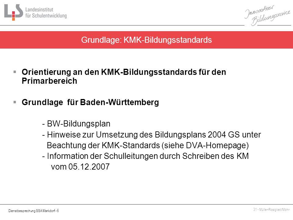 Dienstbesprechung SSA Markdorf - 6 31 - Müller-Rosigkeit/Mohr Orientierung an den KMK-Bildungsstandards für den Primarbereich Grundlage für Baden-Würt