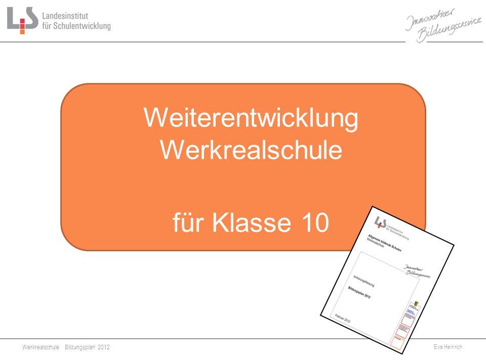 Werkrealschule Bildungsplan 2012 Eva Heinrich 4 Weiterentwicklung Werkrealschule für Klasse 10
