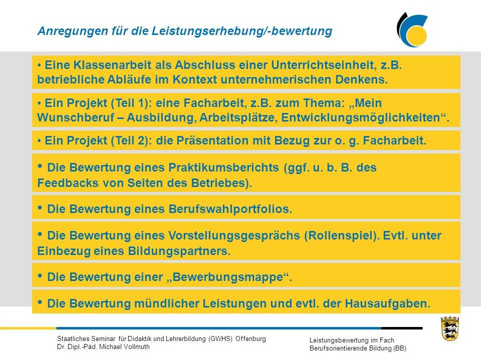 Staatliches Seminar für Didaktik und Lehrerbildung (GWHS) Offenburg Dr. Dipl.-Päd. Michael Vollmuth Leistungsbewertung im Fach Berufsorientierende Bil