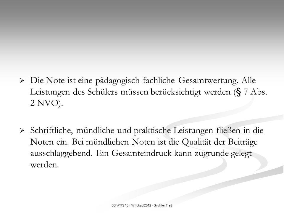 BB WRS 10 - Wildbad 2012 - Gruhler,Treß Die Note ist eine pädagogisch-fachliche Gesamtwertung. Alle Leistungen des Schülers müssen berücksichtigt werd