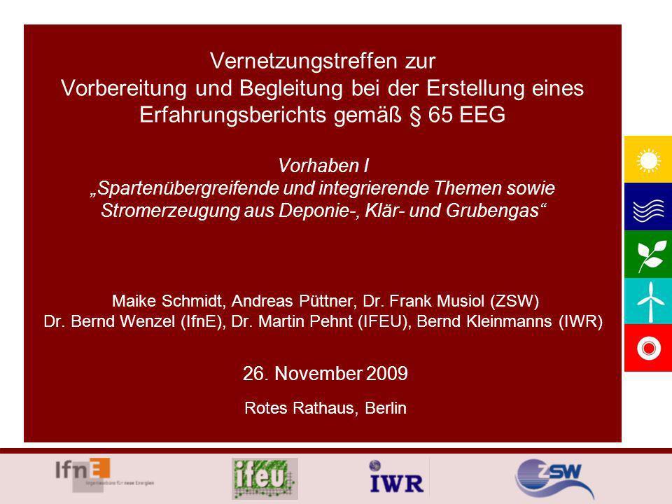 Vernetzungstreffen zur Vorbereitung und Begleitung bei der Erstellung eines Erfahrungsberichts gemäß § 65 EEG Vorhaben I Spartenübergreifende und integrierende Themen sowie Stromerzeugung aus Deponie-, Klär- und Grubengas Maike Schmidt, Andreas Püttner, Dr.