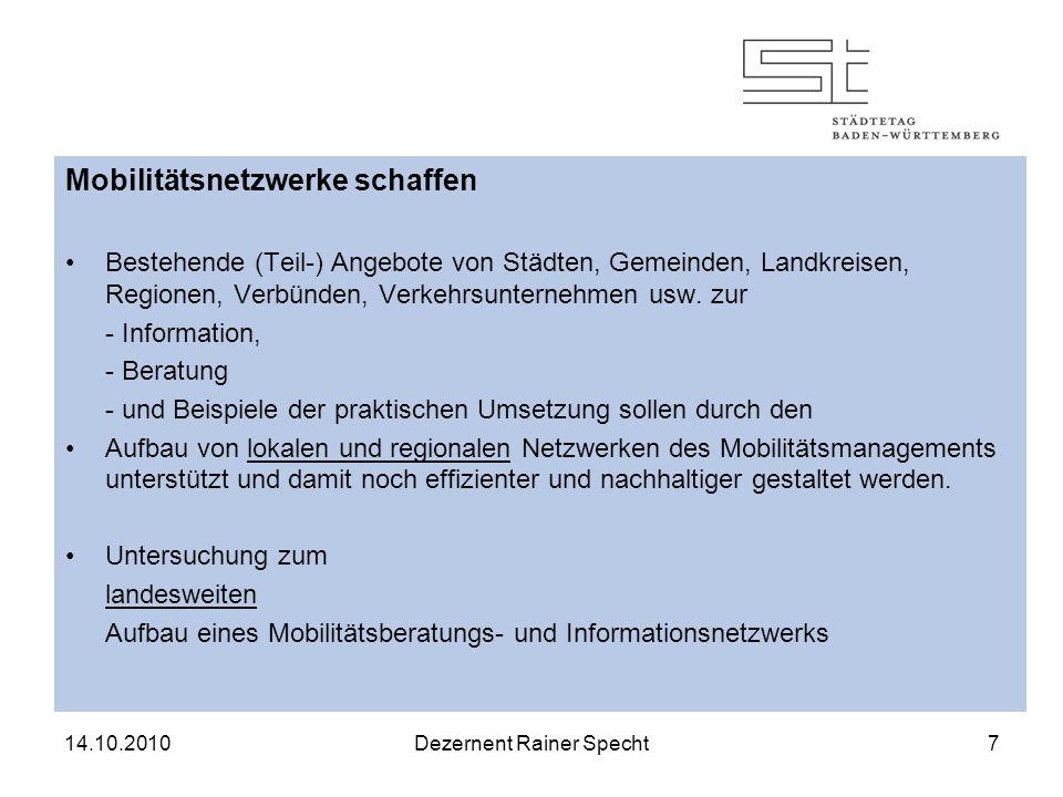 14.10.2010Dezernent Rainer Specht7 Mobilitätsnetzwerke schaffen Bestehende (Teil-) Angebote von Städten, Gemeinden, Landkreisen, Regionen, Verbünden, Verkehrsunternehmen usw.