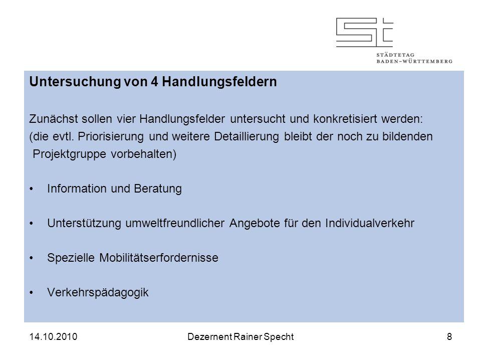 14.10.2010Dezernent Rainer Specht8 Untersuchung von 4 Handlungsfeldern Zunächst sollen vier Handlungsfelder untersucht und konkretisiert werden: (die evtl.