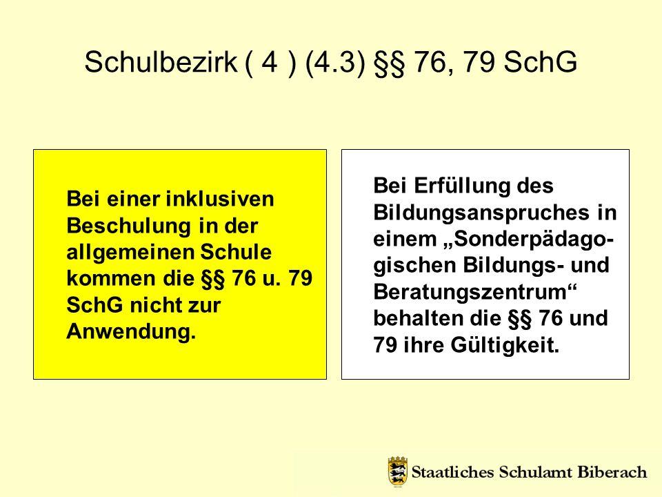 Schulbezirk ( 4 ) (4.3) §§ 76, 79 SchG Bei einer inklusiven Beschulung in der allgemeinen Schule kommen die §§ 76 u. 79 SchG nicht zur Anwendung. Bei