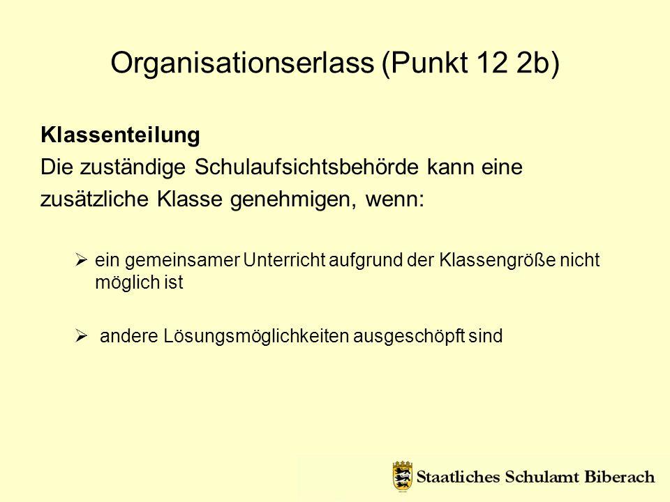 Organisationserlass (Punkt 12 2b) Klassenteilung Die zuständige Schulaufsichtsbehörde kann eine zusätzliche Klasse genehmigen, wenn: ein gemeinsamer U