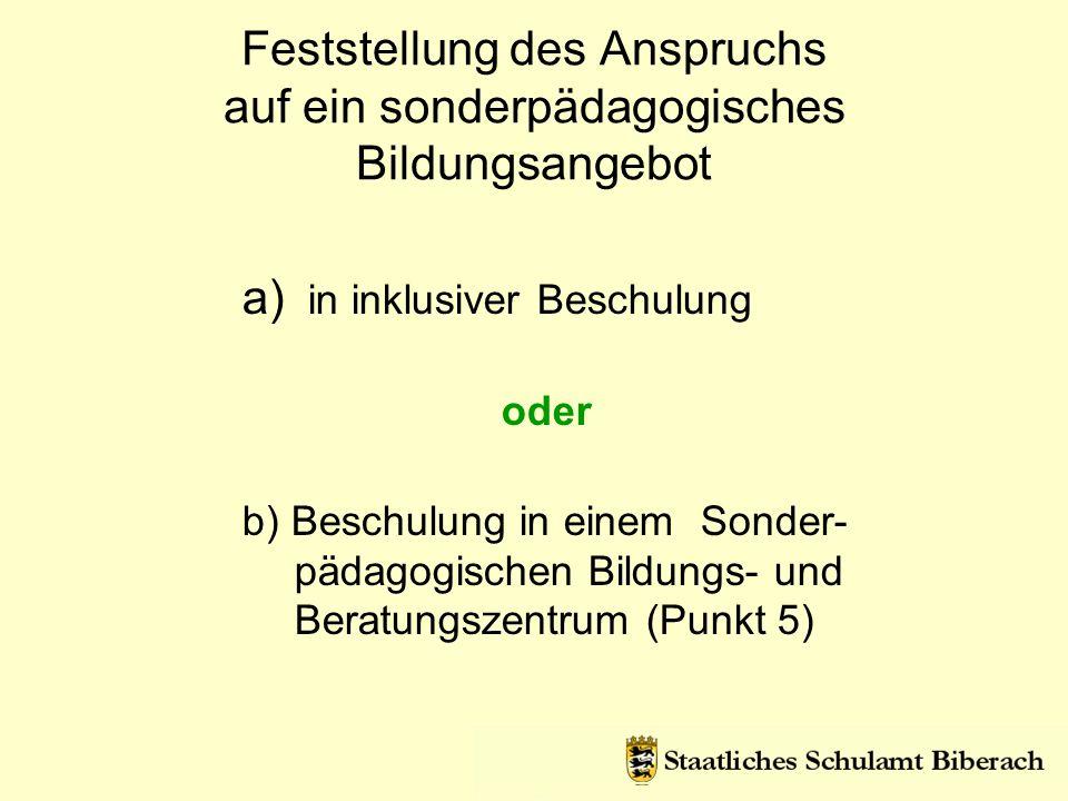 Feststellung des Anspruchs auf ein sonderpädagogisches Bildungsangebot a) in inklusiver Beschulung oder b) Beschulung in einem Sonder- pädagogischen B
