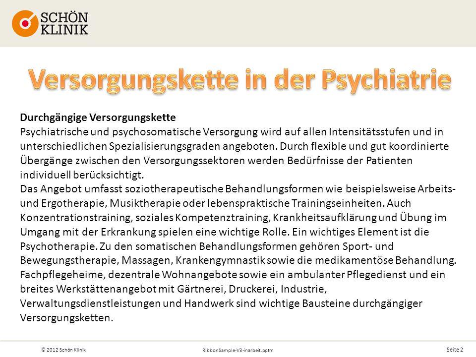 Seite 2 © 2012 Schön Klinik RibbonSample-V3-inarbeit.pptm Durchgängige Versorgungskette Psychiatrische und psychosomatische Versorgung wird auf allen Intensitätsstufen und in unterschiedlichen Spezialisierungsgraden angeboten.