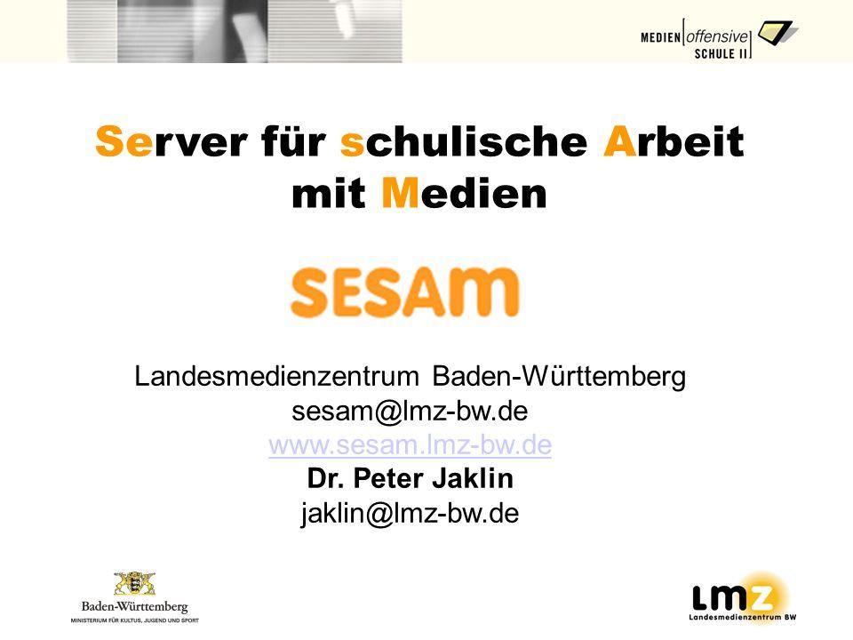 Server für schulische Arbeit mit Medien Landesmedienzentrum Baden-Württemberg sesam@lmz-bw.de www.sesam.lmz-bw.de www.sesam.lmz-bw.de Dr. Peter Jaklin