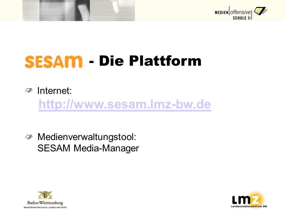 - Die Plattform Internet: http://www.sesam.lmz-bw.de Medienverwaltungstool: SESAM Media-Manager