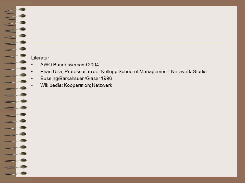 Literatur AWO Bundesverband 2004 Brian Uzzi, Professor an der Kellogg School of Management ; Netzwerk-Studie Büssing/Barkahsuen/Glaser 1996 Wikipedia: