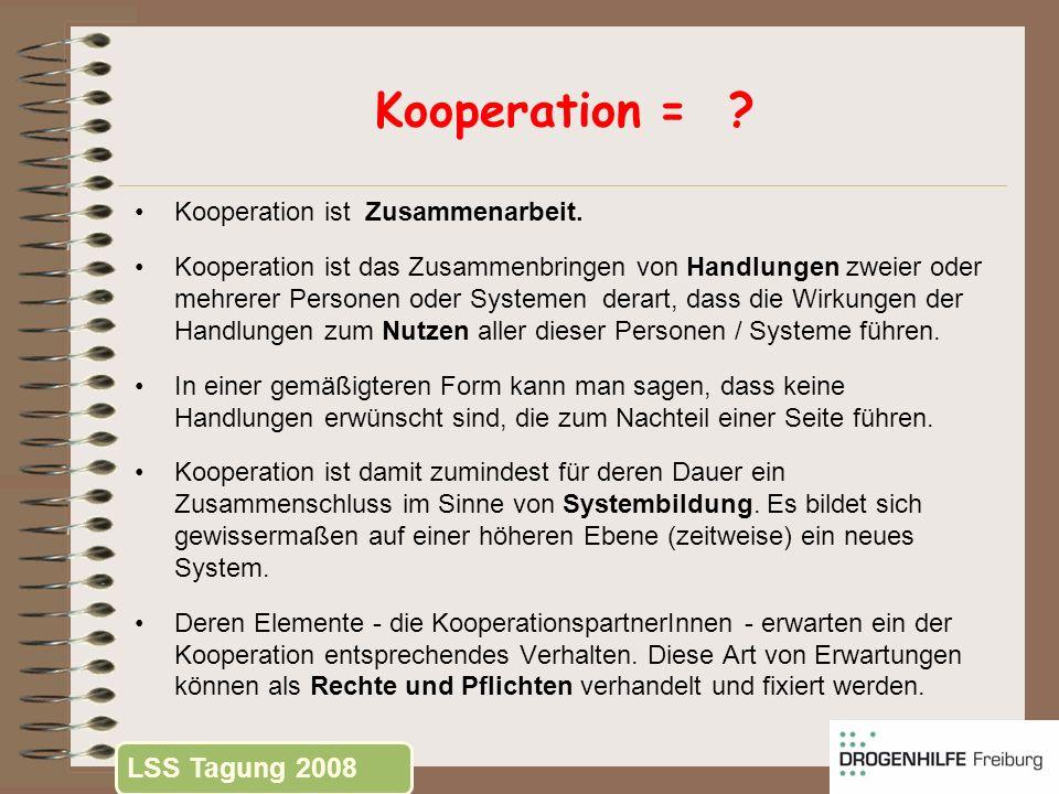Kooperation = ? Kooperation ist Zusammenarbeit. Kooperation ist das Zusammenbringen von Handlungen zweier oder mehrerer Personen oder Systemen derart,