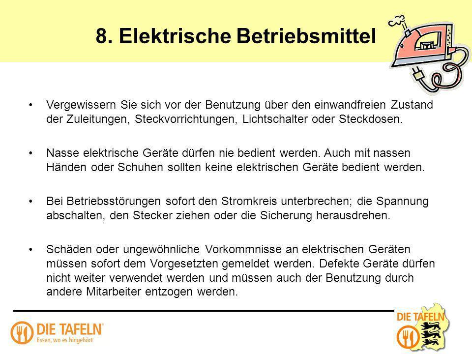 8. Elektrische Betriebsmittel Vergewissern Sie sich vor der Benutzung über den einwandfreien Zustand der Zuleitungen, Steckvorrichtungen, Lichtschalte