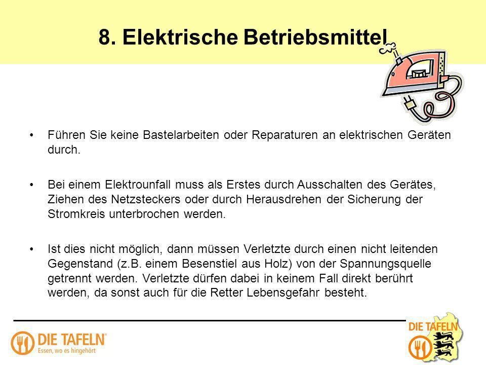8. Elektrische Betriebsmittel Führen Sie keine Bastelarbeiten oder Reparaturen an elektrischen Geräten durch. Bei einem Elektrounfall muss als Erstes