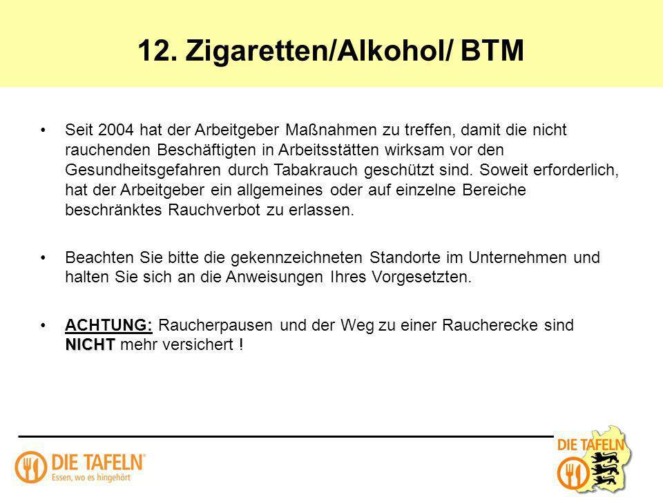 12. Zigaretten/Alkohol/ BTM Seit 2004 hat der Arbeitgeber Maßnahmen zu treffen, damit die nicht rauchenden Beschäftigten in Arbeitsstätten wirksam vor