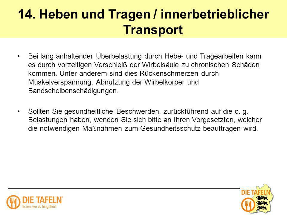 14. Heben und Tragen / innerbetrieblicher Transport Bei lang anhaltender Überbelastung durch Hebe- und Tragearbeiten kann es durch vorzeitigen Verschl