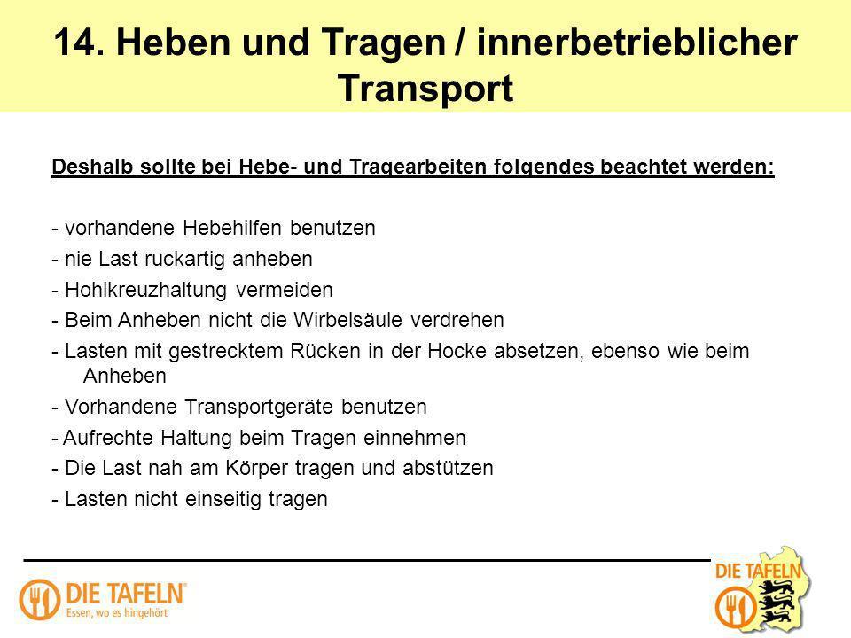 14. Heben und Tragen / innerbetrieblicher Transport Deshalb sollte bei Hebe- und Tragearbeiten folgendes beachtet werden: - vorhandene Hebehilfen benu