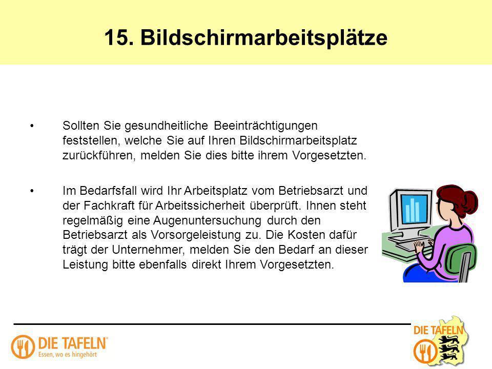 15. Bildschirmarbeitsplätze Sollten Sie gesundheitliche Beeinträchtigungen feststellen, welche Sie auf Ihren Bildschirmarbeitsplatz zurückführen, meld