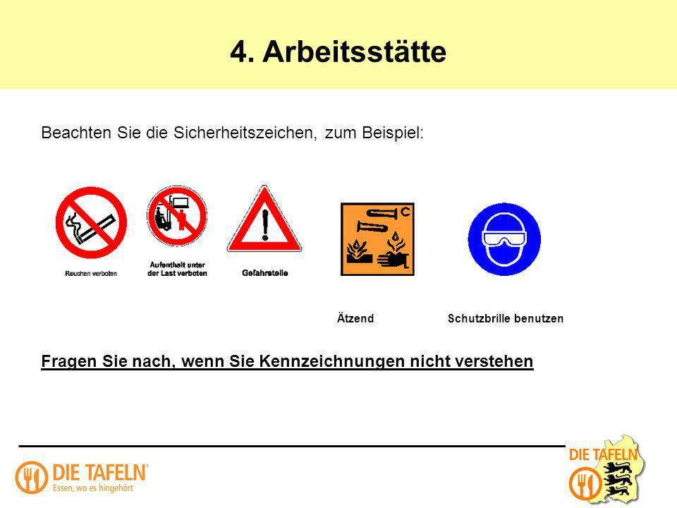4. Arbeitsstätte Beachten Sie die Sicherheitszeichen, zum Beispiel: ÄtzendSchutzbrille benutzen Fragen Sie nach, wenn Sie Kennzeichnungen nicht verste