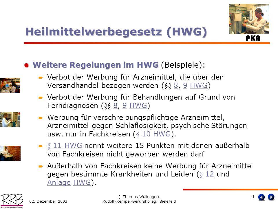 PKA 02. Dezember 2003 © Thomas Wullengerd Rudolf-Rempel-Berufskolleg, Bielefeld 11 Weitere Regelungen im HWG Weitere Regelungen im HWG (Beispiele): Ve
