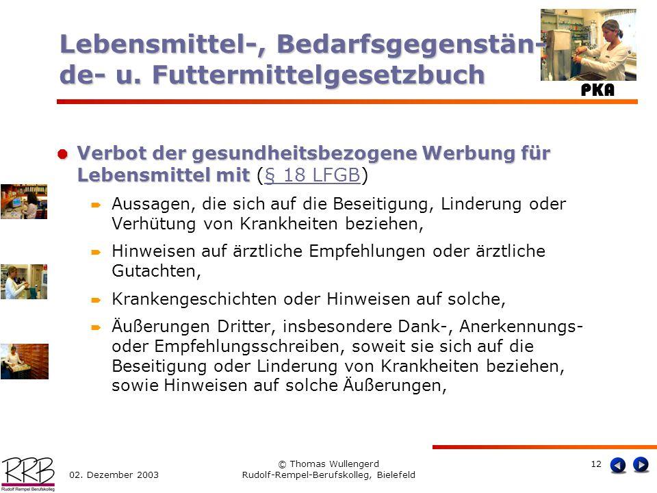PKA 02. Dezember 2003 © Thomas Wullengerd Rudolf-Rempel-Berufskolleg, Bielefeld 12 Verbot der gesundheitsbezogene Werbung für Lebensmittel mit Verbot