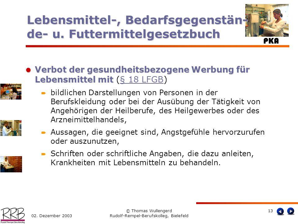 PKA 02. Dezember 2003 © Thomas Wullengerd Rudolf-Rempel-Berufskolleg, Bielefeld 13 Verbot der gesundheitsbezogene Werbung für Lebensmittel mit Verbot