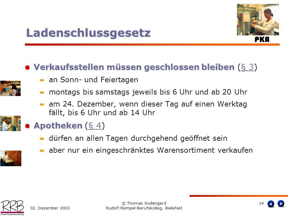 PKA 02. Dezember 2003 © Thomas Wullengerd Rudolf-Rempel-Berufskolleg, Bielefeld 14 Verkaufsstellen müssen geschlossen bleiben Verkaufsstellen müssen g