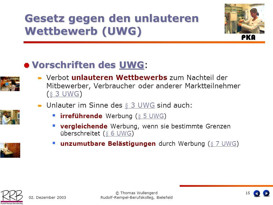 PKA 02. Dezember 2003 © Thomas Wullengerd Rudolf-Rempel-Berufskolleg, Bielefeld 15 Vorschriften des UWG Vorschriften des UWG:UWG Verbot unlauteren Wet