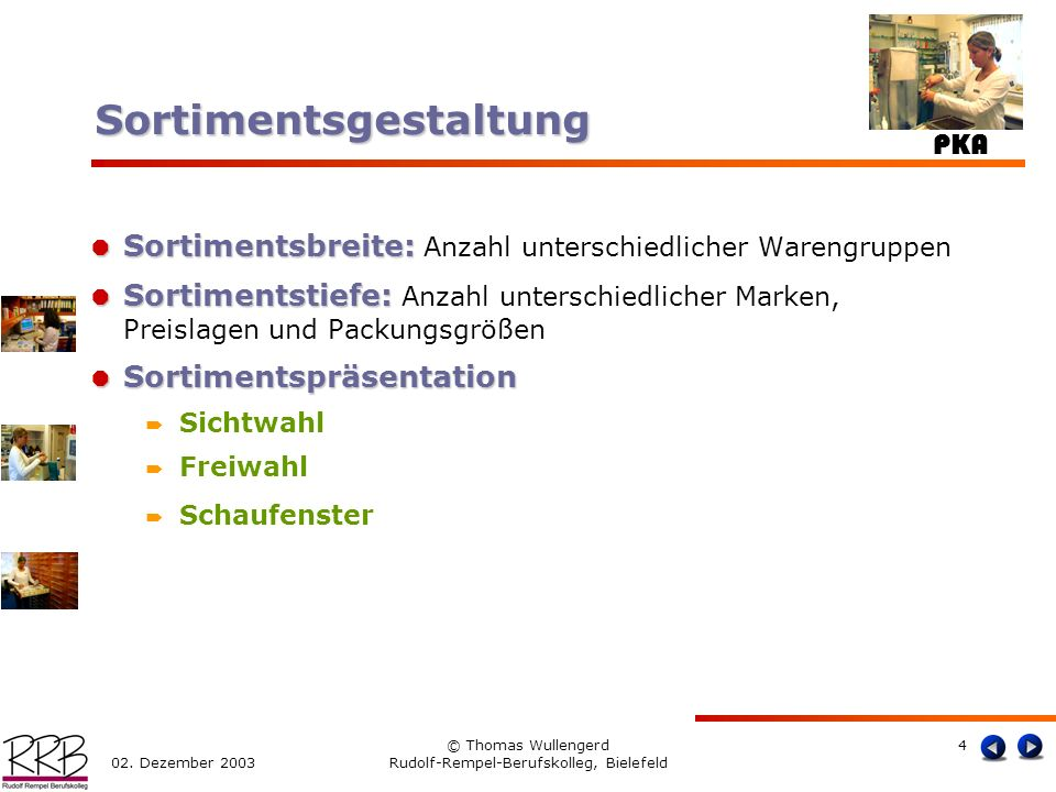 PKA 02. Dezember 2003 © Thomas Wullengerd Rudolf-Rempel-Berufskolleg, Bielefeld 4 Sortimentsbreite: Sortimentsbreite: Anzahl unterschiedlicher Warengr