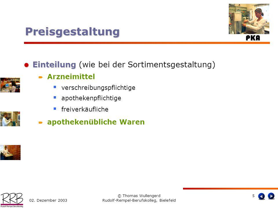 PKA 02. Dezember 2003 © Thomas Wullengerd Rudolf-Rempel-Berufskolleg, Bielefeld 5 Einteilung Einteilung (wie bei der Sortimentsgestaltung) Arzneimitte
