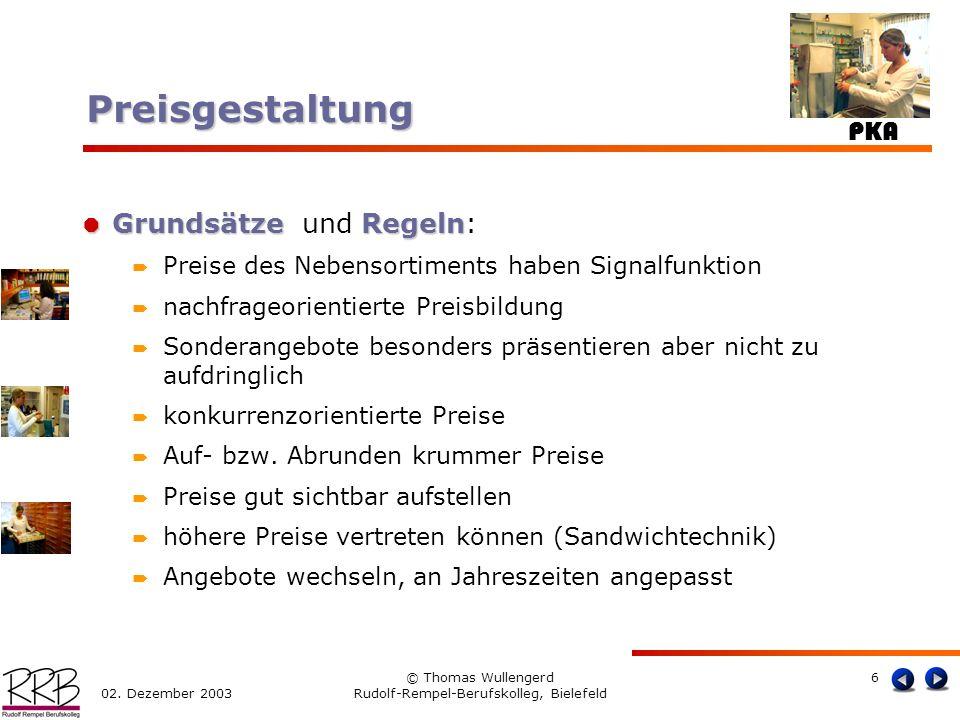 PKA 02. Dezember 2003 © Thomas Wullengerd Rudolf-Rempel-Berufskolleg, Bielefeld 6 GrundsätzeRegeln Grundsätze und Regeln: Preise des Nebensortiments h