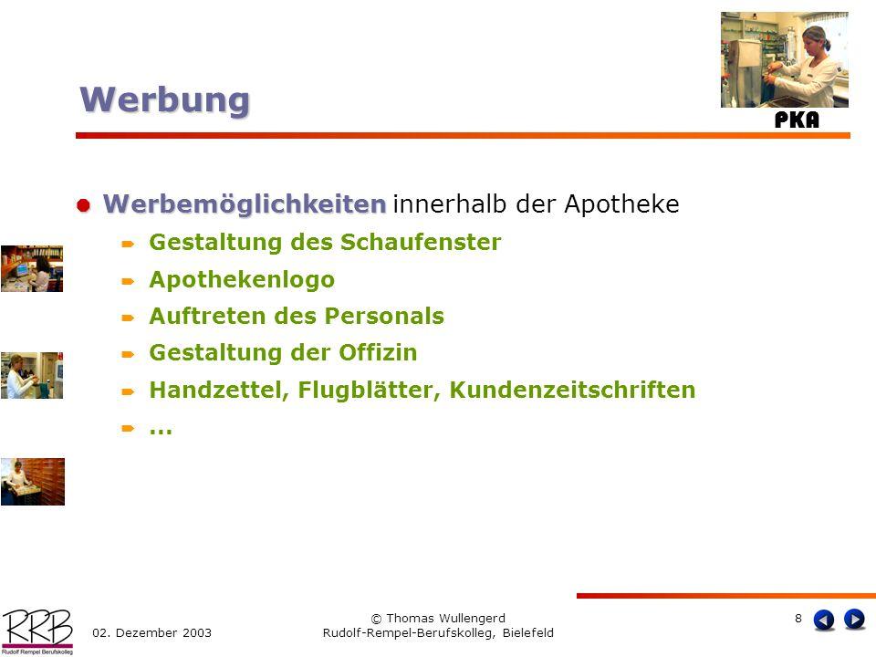PKA 02. Dezember 2003 © Thomas Wullengerd Rudolf-Rempel-Berufskolleg, Bielefeld 8 Werbemöglichkeiten Werbemöglichkeiten innerhalb der Apotheke Gestalt
