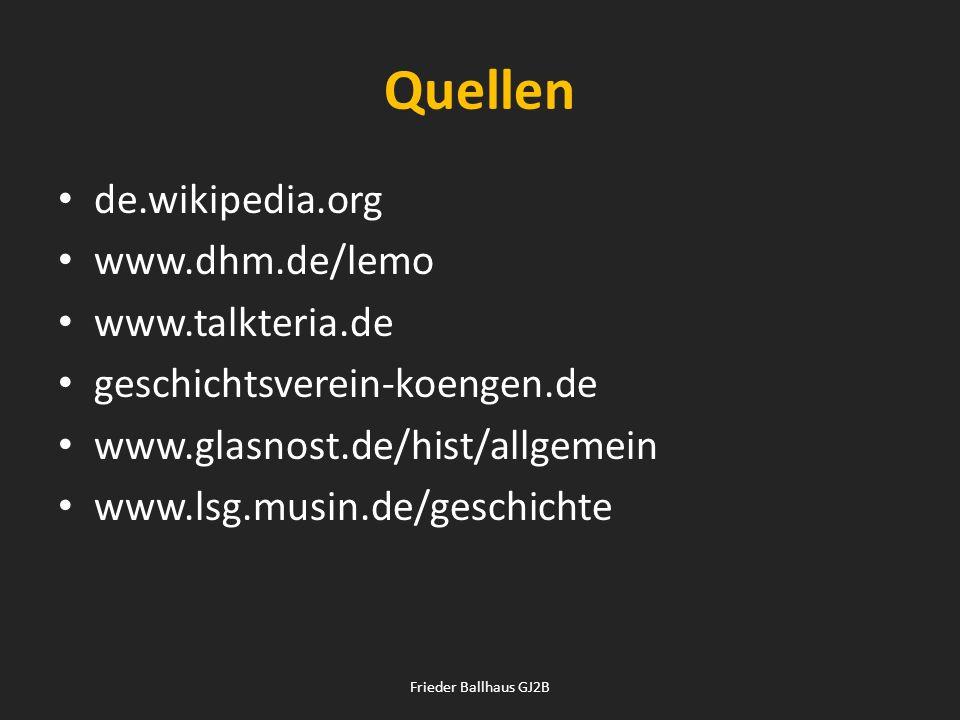 Quellen de.wikipedia.org www.dhm.de/lemo www.talkteria.de geschichtsverein-koengen.de www.glasnost.de/hist/allgemein www.lsg.musin.de/geschichte Fried