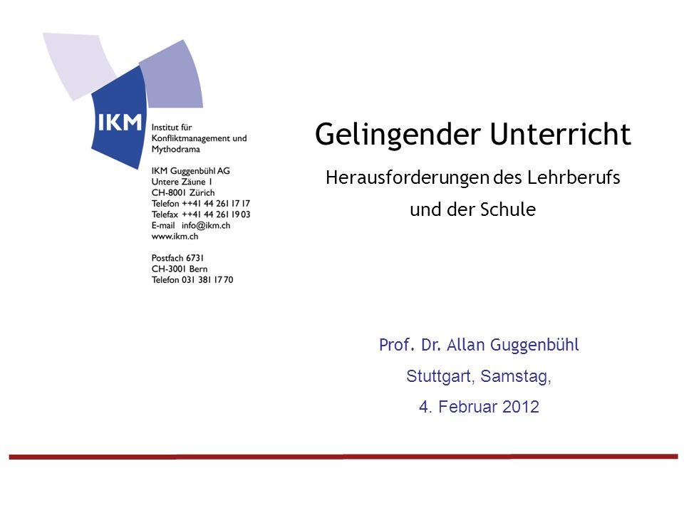 © IKM Guggenbühl AG Zürich I 0 Gelingender Unterricht Herausforderungen des Lehrberufs und der Schule Prof.