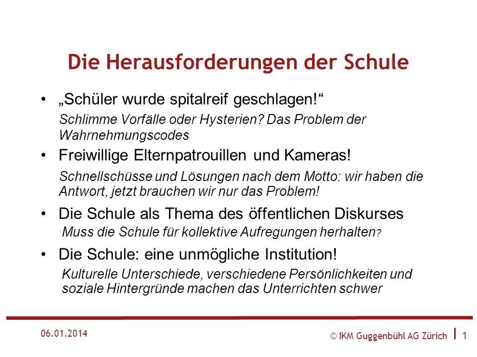 © IKM Guggenbühl AG Zürich I 1 06.01.2014 Die Herausforderungen der Schule Schüler wurde spitalreif geschlagen.
