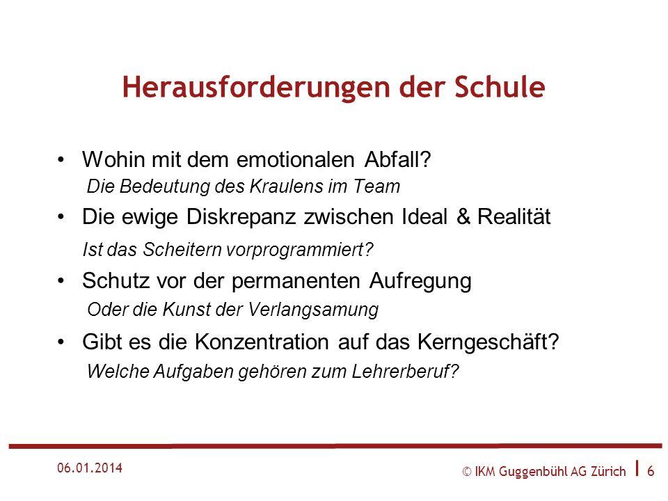 © IKM Guggenbühl AG Zürich I 6 06.01.2014 Herausforderungen der Schule Wohin mit dem emotionalen Abfall.