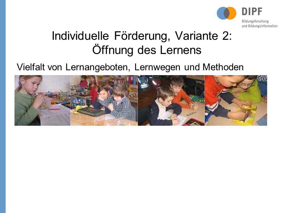 Individuelle Förderung, Variante 2: Öffnung des Lernens Vielfalt von Lernangeboten, Lernwegen und Methoden