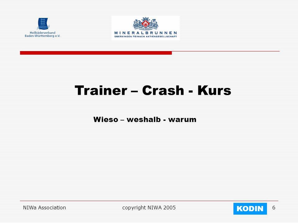NIWa Associationcopyright NIWA 20056 Trainer – Crash - Kurs Wieso – weshalb - warum KODIN
