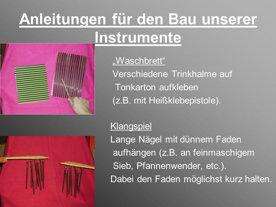 Anleitungen für den Bau unserer Instrumente Waschbrett Verschiedene Trinkhalme auf Tonkarton aufkleben (z.B. mit Heißklebepistole). Klangspiel Lange N