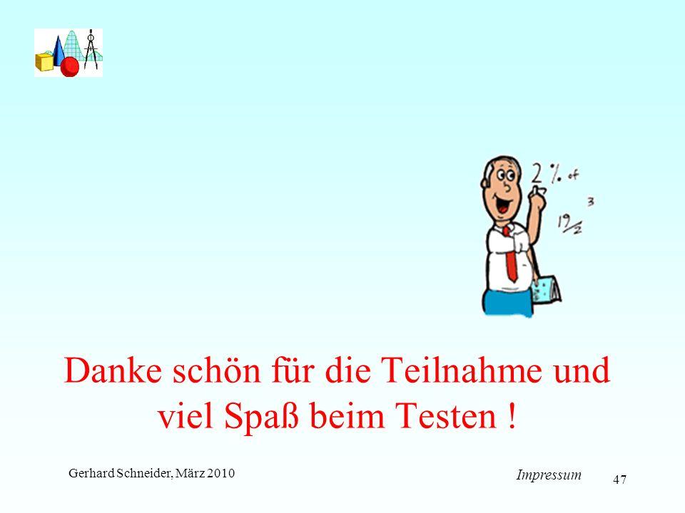 47 Danke schön für die Teilnahme und viel Spaß beim Testen ! Gerhard Schneider, März 2010 Impressum
