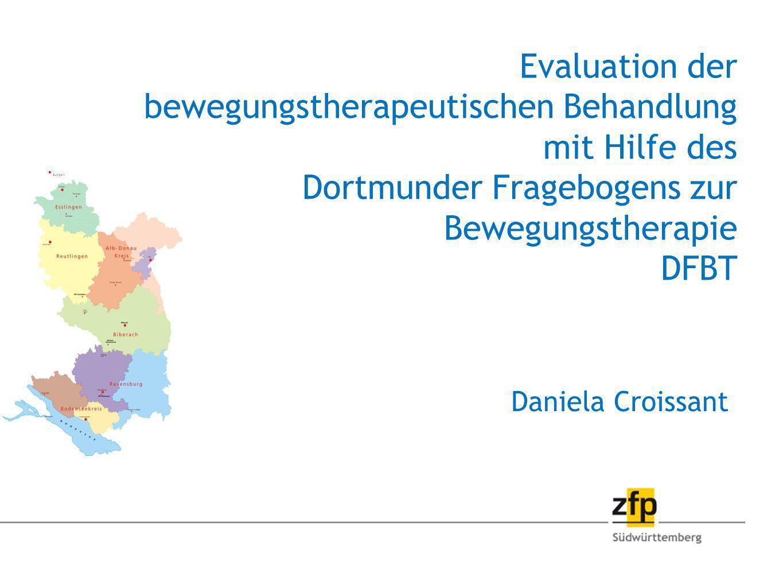 Evaluation der bewegungstherapeutischen Behandlung mit Hilfe des Dortmunder Fragebogens zur Bewegungstherapie DFBT Daniela Croissant Stuttgart