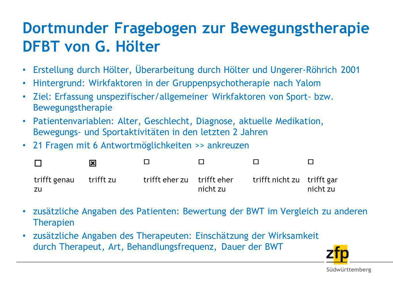 Dortmunder Fragebogen zur Bewegungstherapie DFBT von G. Hölter Erstellung durch Hölter, Überarbeitung durch Hölter und Ungerer-Röhrich 2001 Hintergrun