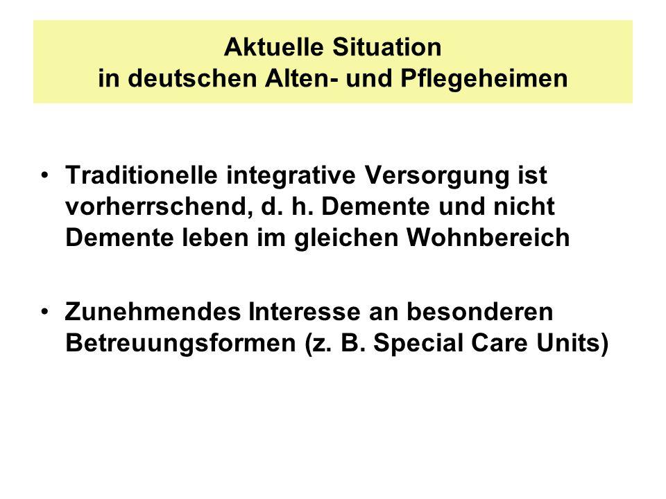 Aktuelle Situation in deutschen Alten- und Pflegeheimen Traditionelle integrative Versorgung ist vorherrschend, d. h. Demente und nicht Demente leben